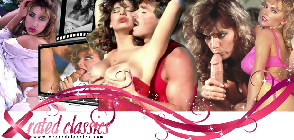 X Rated Classics presents Classic Porn Videos!